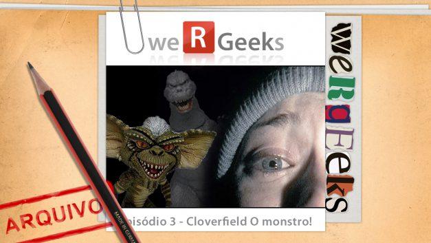Ultrageek #3 (WeRgeeks) – Cloverfield O Monstro!