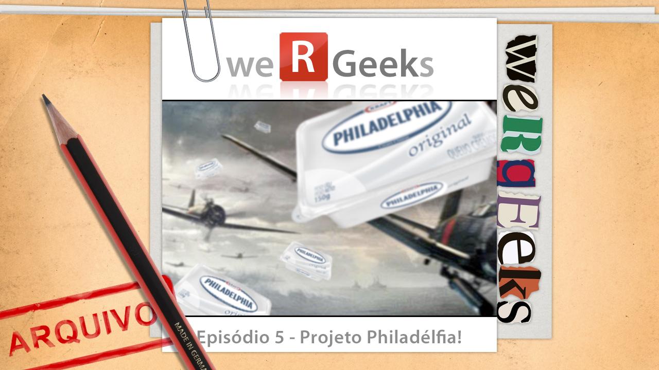 Ultrageek #5 (WeRgeeks) – Projeto Philadélfia!