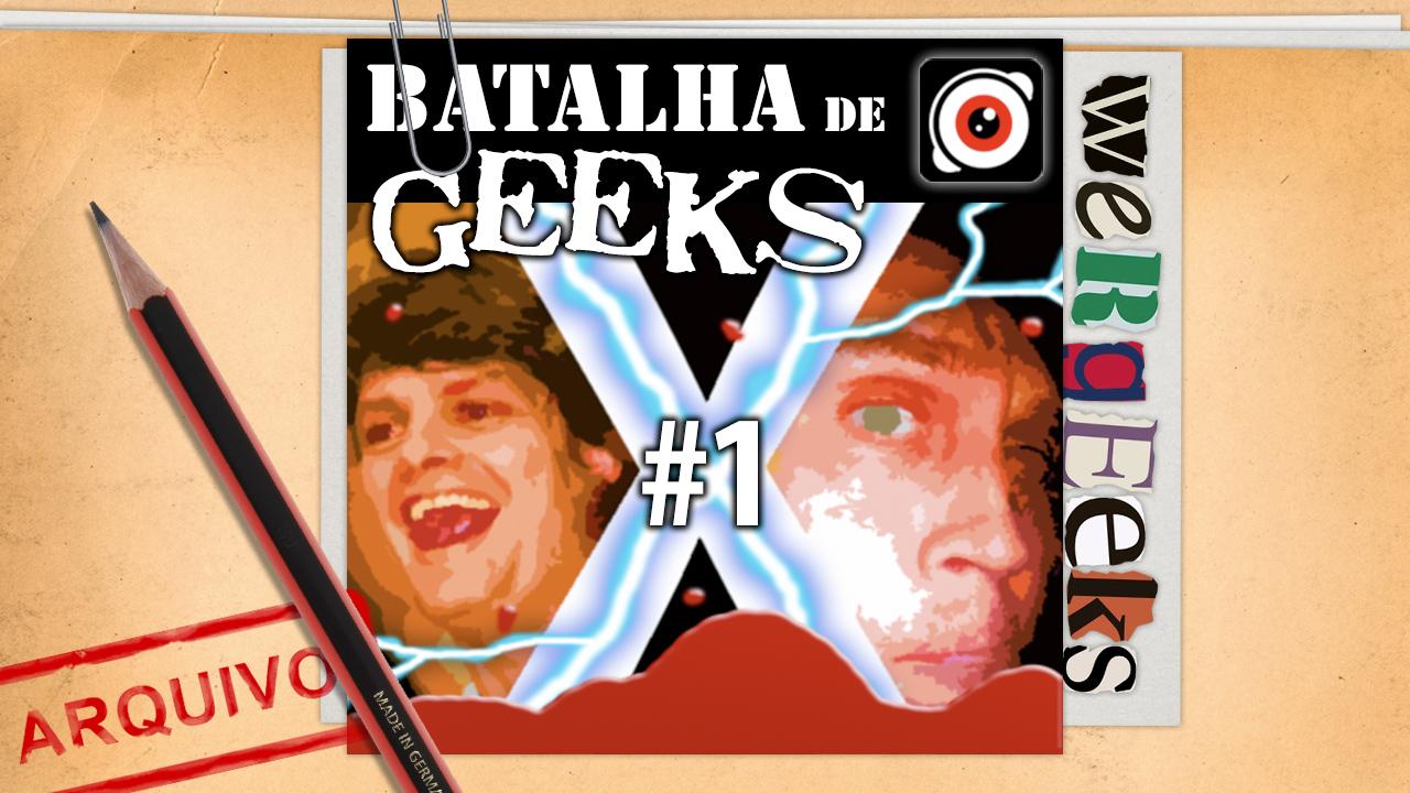 Ultrageek #15 (WeRgeeks) – Batalha de Geeks #1