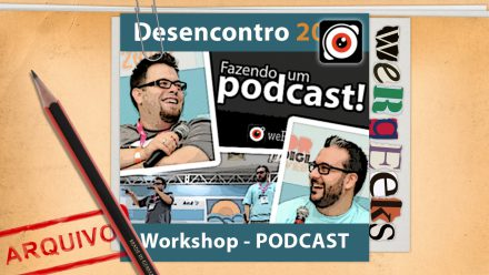 Especial Desencontro 2012: Workshop – PODCAST