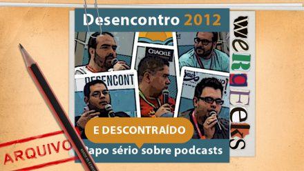 Especial Desencontro 2012: Um papo sério (e descontraído) sobre podcasts