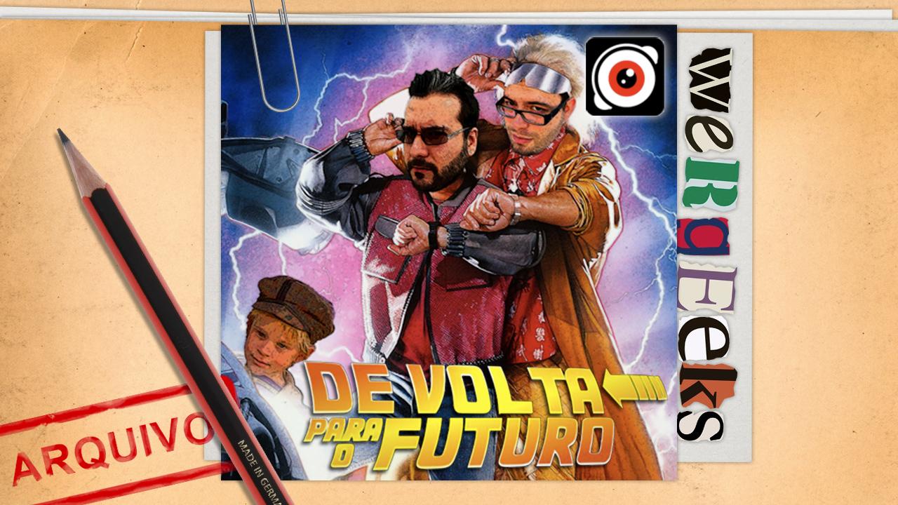 Ultrageek #70 (WeRgeeks) – De Volta Para o Futuro