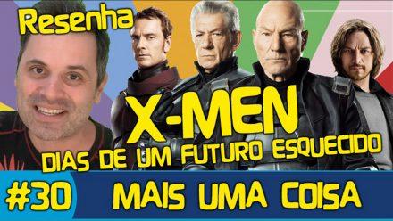 X-MEN – DIAS DE UM FUTURO ESQUECIDO – RESENHA MAIS UMA COISA