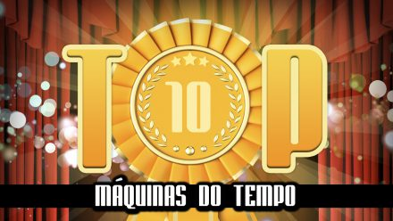 Ultrageek 181 – TOP 10 Máquinas do tempo