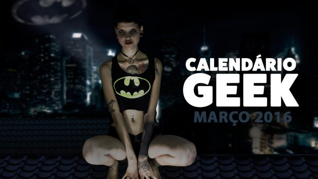 Calendário Geek 2016 – Março