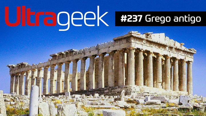 Ultrageek 237 – Grego antigo