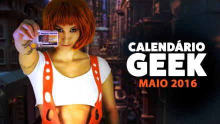 Calendário Geek 2016 – Maio