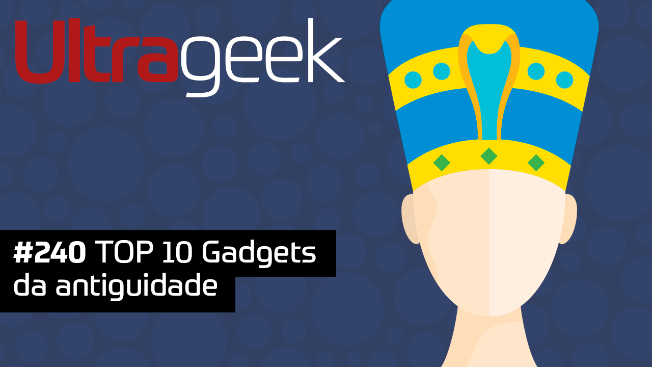 Ultrageek 240 – TOP 10 Gadgets da antiguidade