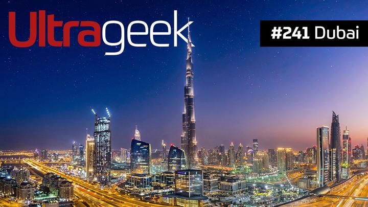 Ultrageek 241 - Dubai