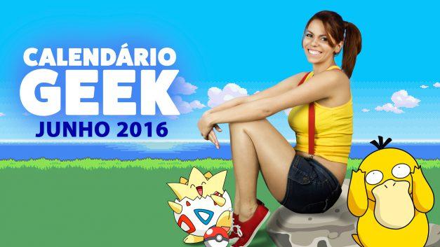 Calendário Geek 2016 – Junho