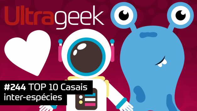 Ultrageek 244 – TOP 10 Casais inter-espécies
