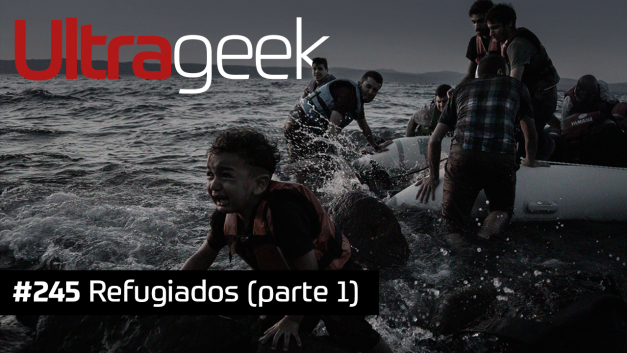 Ultrageek 245 – Refugiados (parte 1)