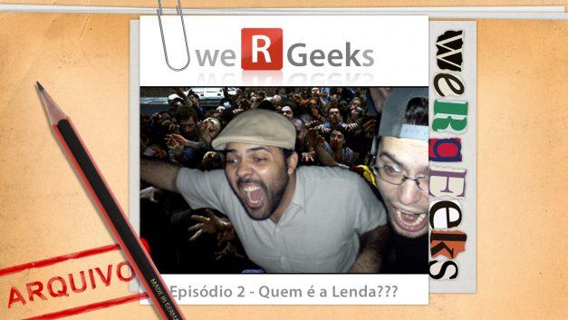 Ultrageek #2 (WeRgeeks) – Quem é a lenda?