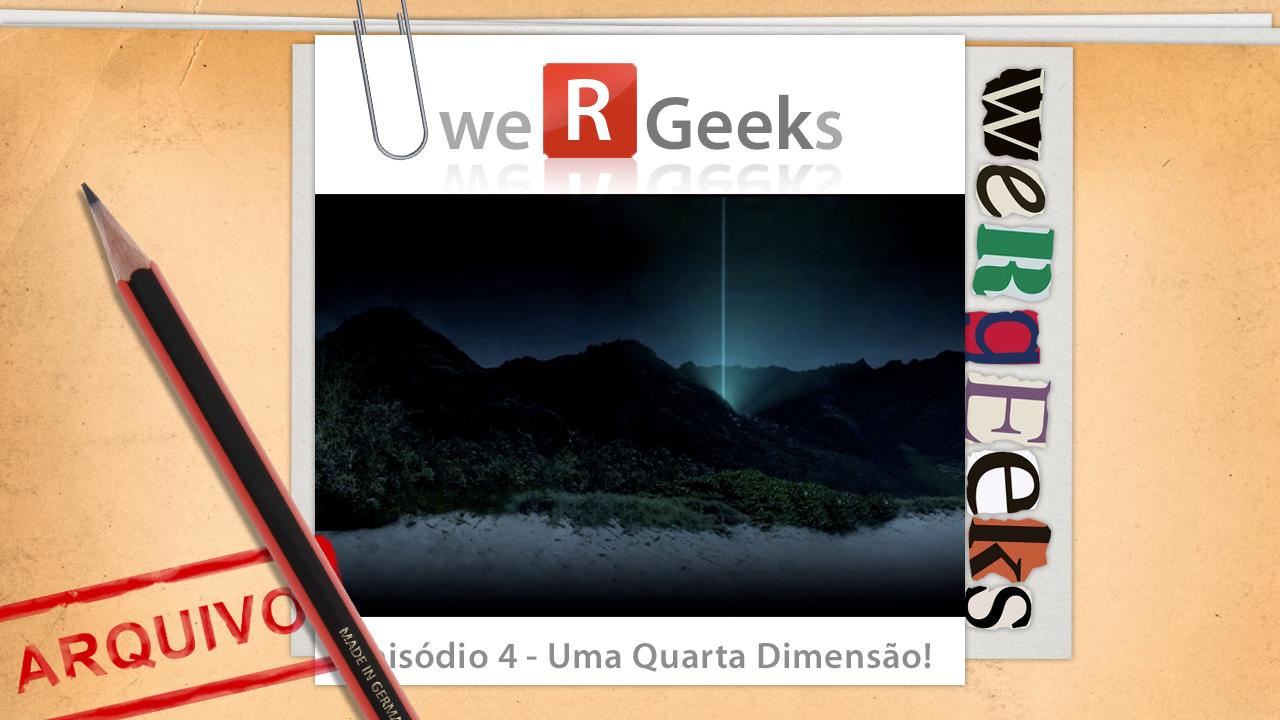 Ultrageek 4 (WeRgeeks) – Uma Quarta Dimensão!