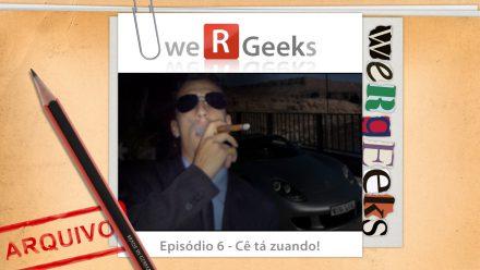 Ultrageek 6 (WeRgeeks) – Cê tá zuando!
