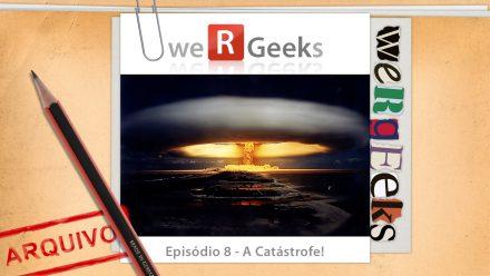 Ultrageek 8 (WeRgeeks) – A Catástrofe!