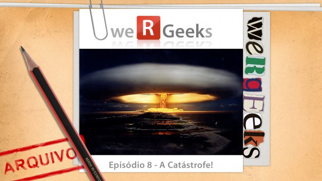 Ultrageek #8 (WeRgeeks) – A Catástrofe!