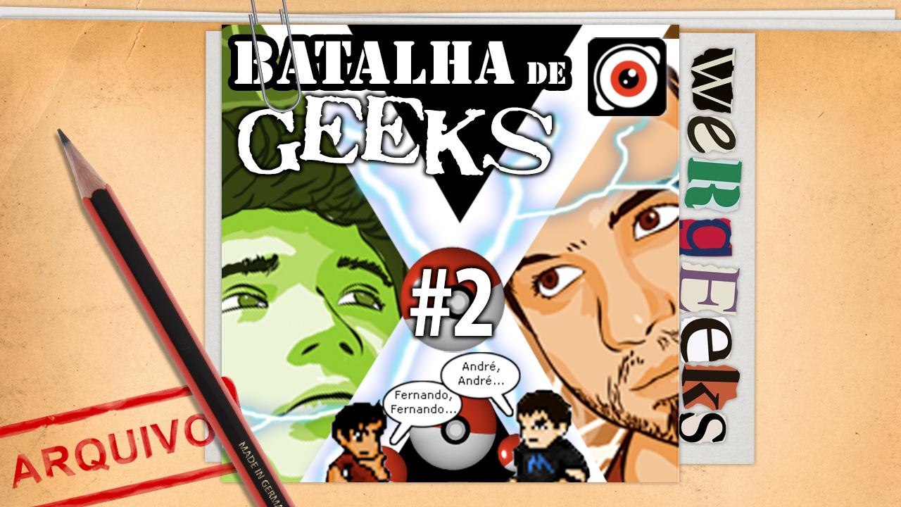 Ultrageek #18 (WeRgeeks) – Batalha de Geeks #2