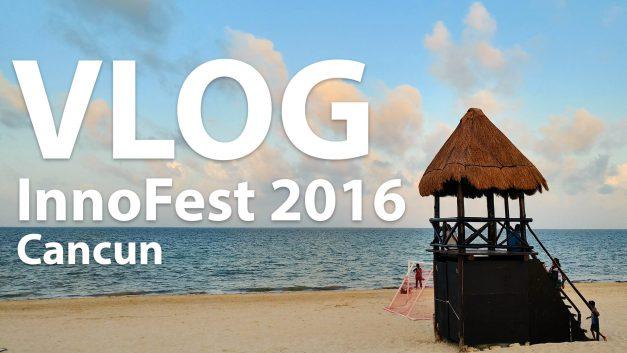 InnoFest 2016 – Cancun (parte 1)
