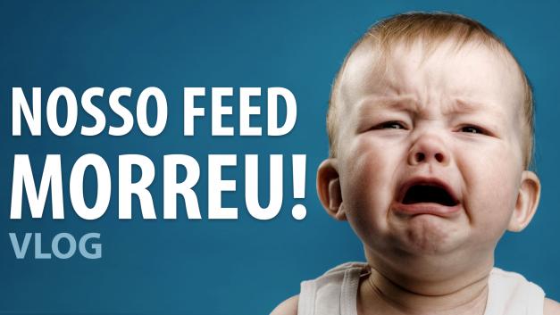 NOSSO FEED MORREU!