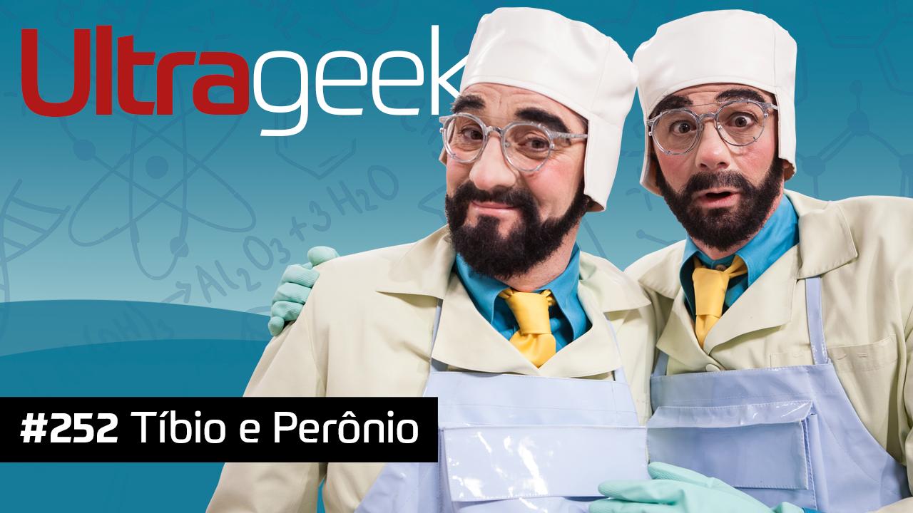 Ultrageek #252 – Tíbio e Perônio
