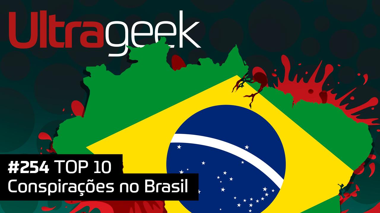 Ultrageek #254 – TOP 10 Conspirações no Brasil