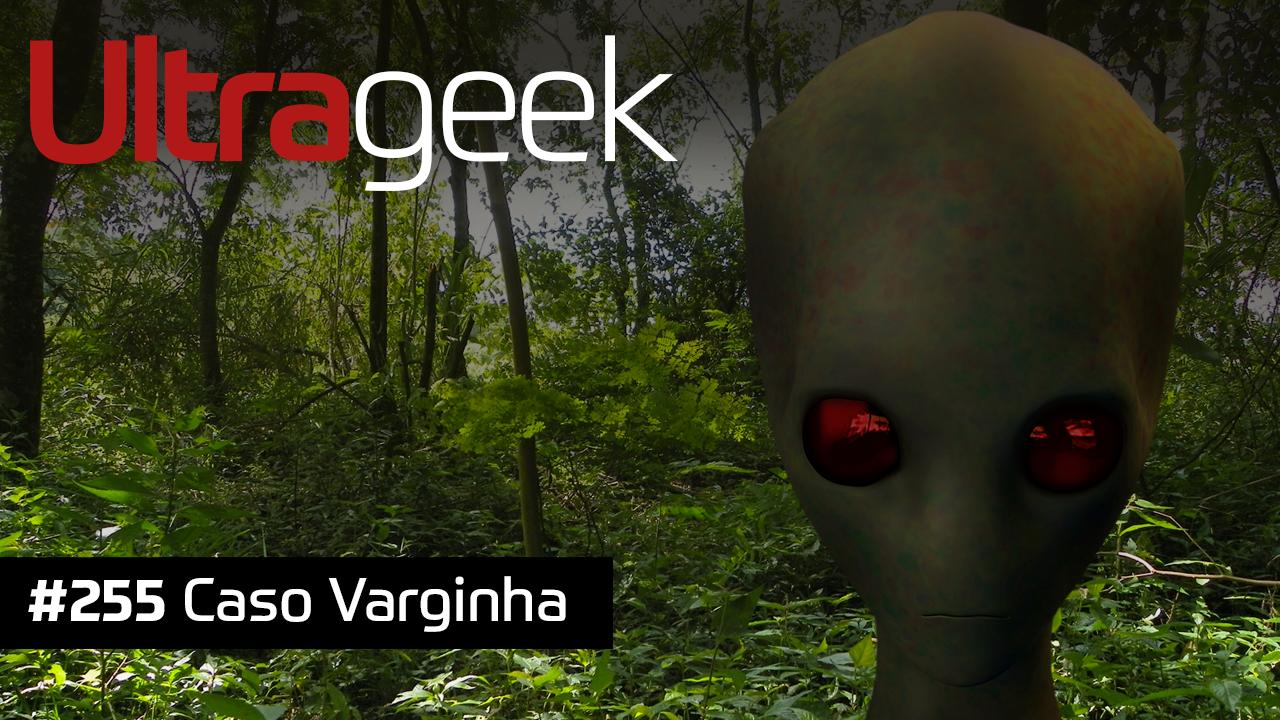 Ultrageek 255 – Caso Varginha