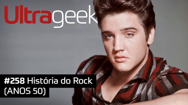 Ultrageek 258 – História do Rock (ANOS 50)