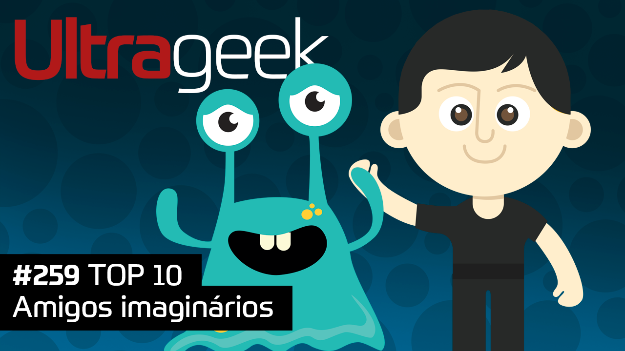 Ultrageek 259 – TOP 10 Amigos Imaginários