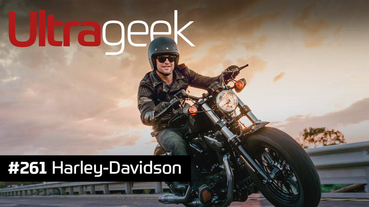 Ultrageek #261 – Harley-Davidson