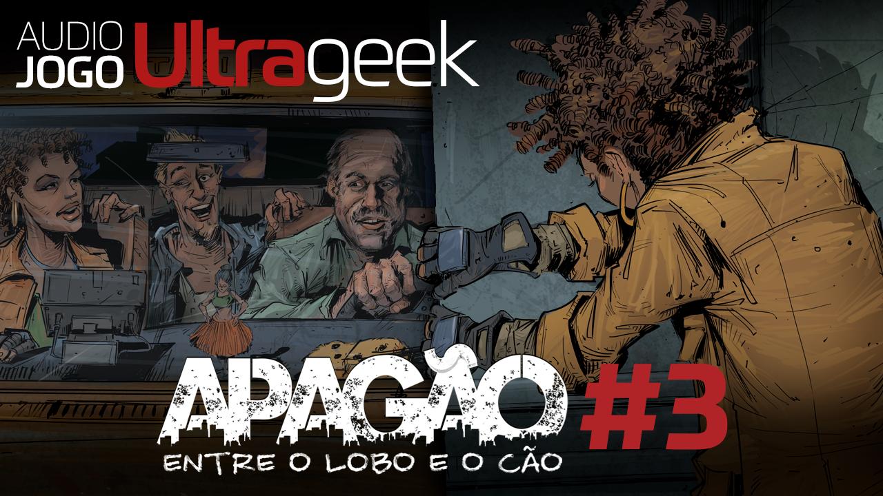 ÁUDIO JOGO ULTRAGEEK: Apagão #3