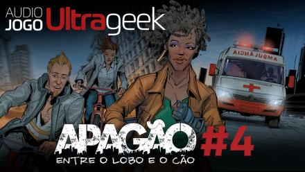 ÁUDIO JOGO ULTRAGEEK: Apagão #4