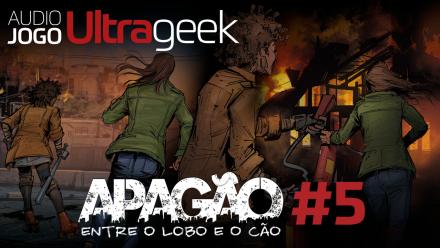 ÁUDIO JOGO ULTRAGEEK: APAGÃO #5