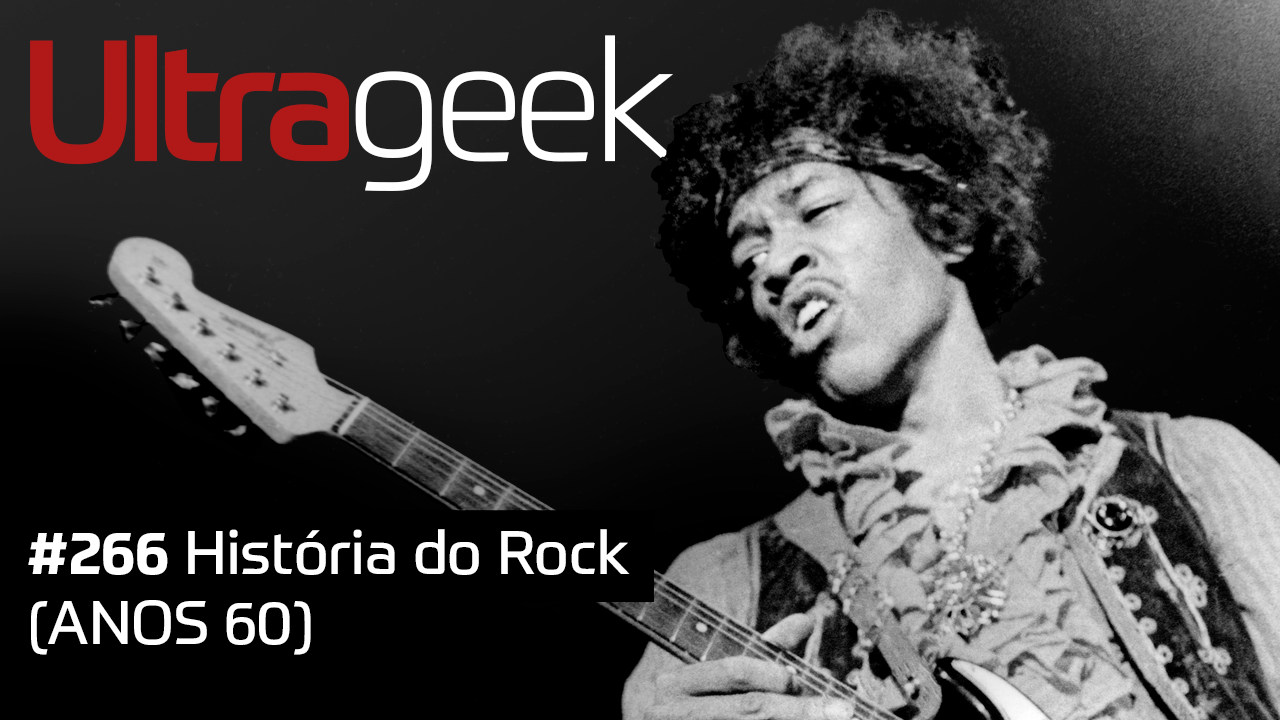 Ultrageek #266 – História do Rock (ANOS 60)