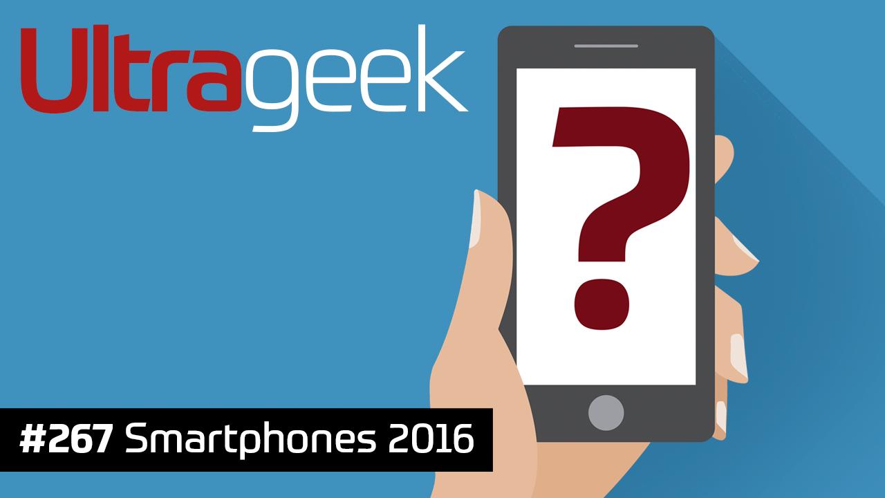 Ultrageek 267 – Smartphones 2016