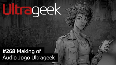 Ultrageek 268 – Making of Áudio Jogo Ultrageek