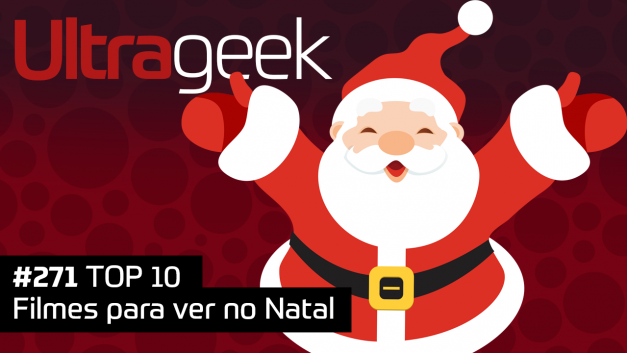 Ultrageek 271 – TOP 10 Filmes para ver no Natal
