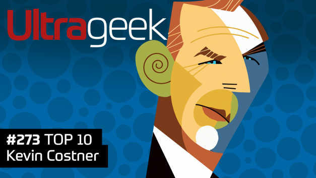 Ultrageek 273 – TOP 10 Kevin Costner