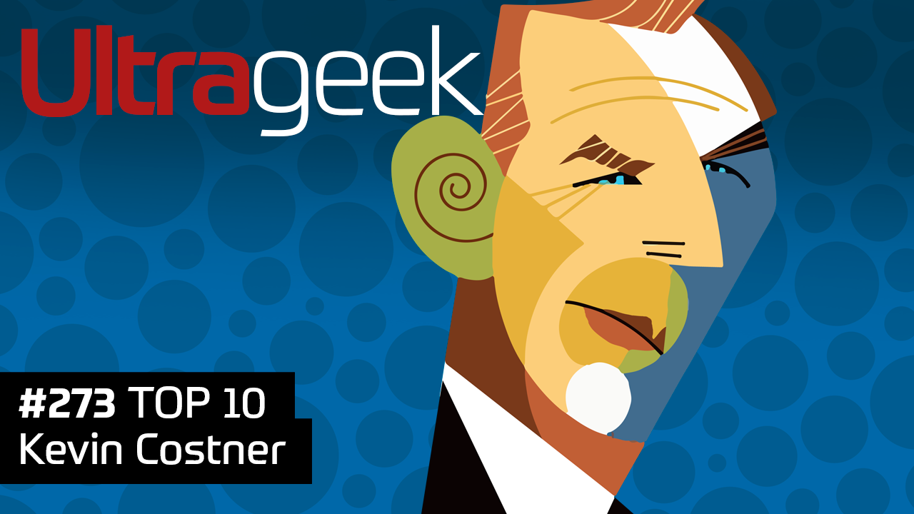 Ultrageek #273 – TOP 10 Kevin Costner