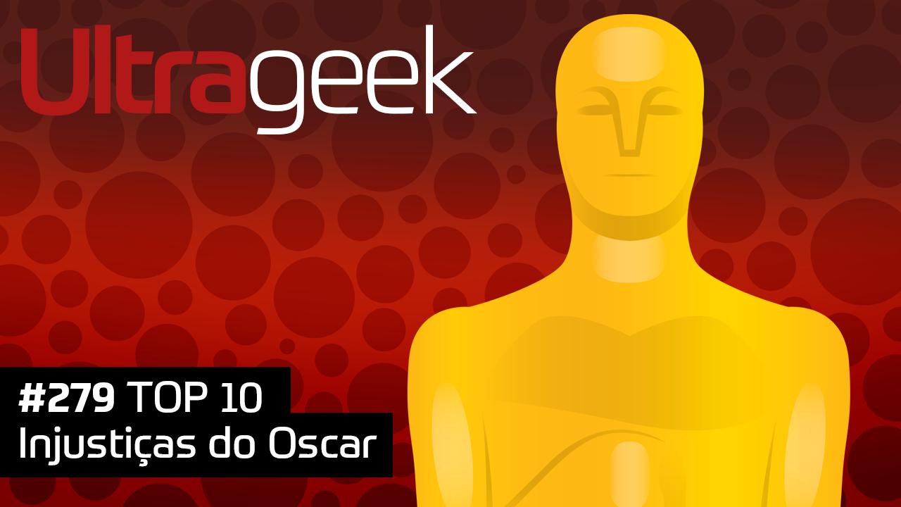 Ultrageek 279 – TOP 10 Injustiças do Oscar