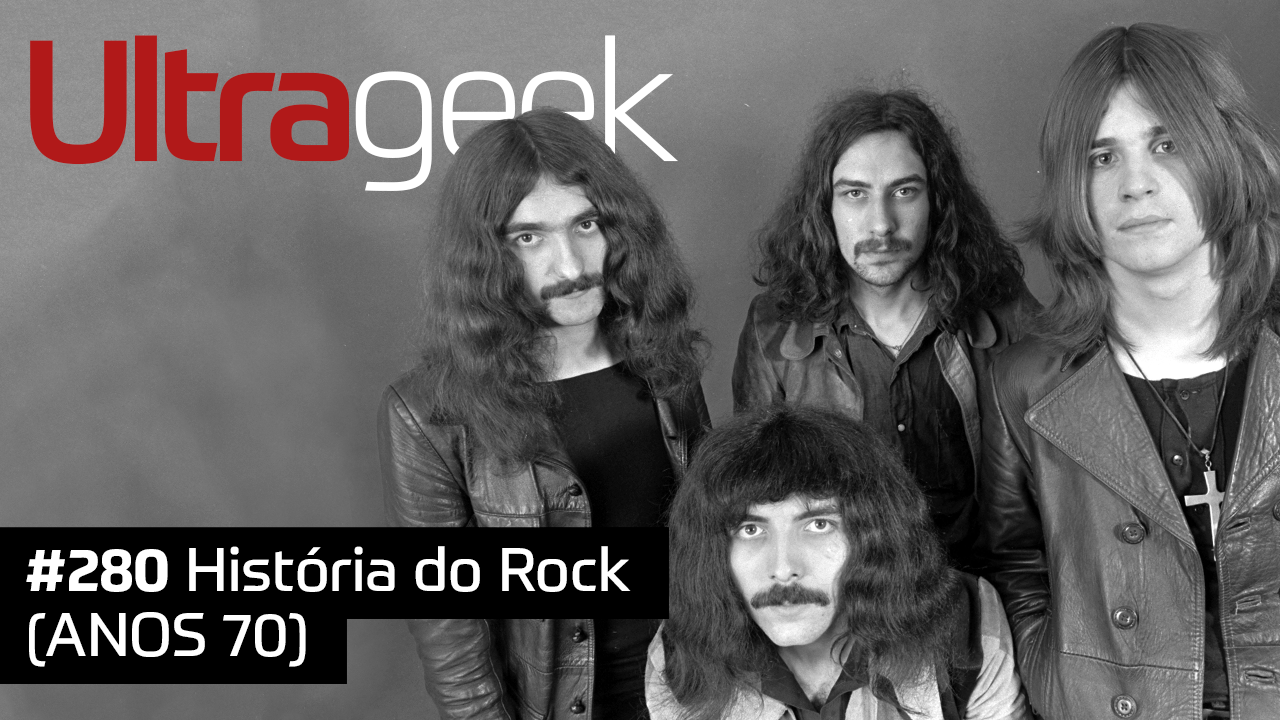 Ultrageek #280 – História do Rock (ANOS 70)