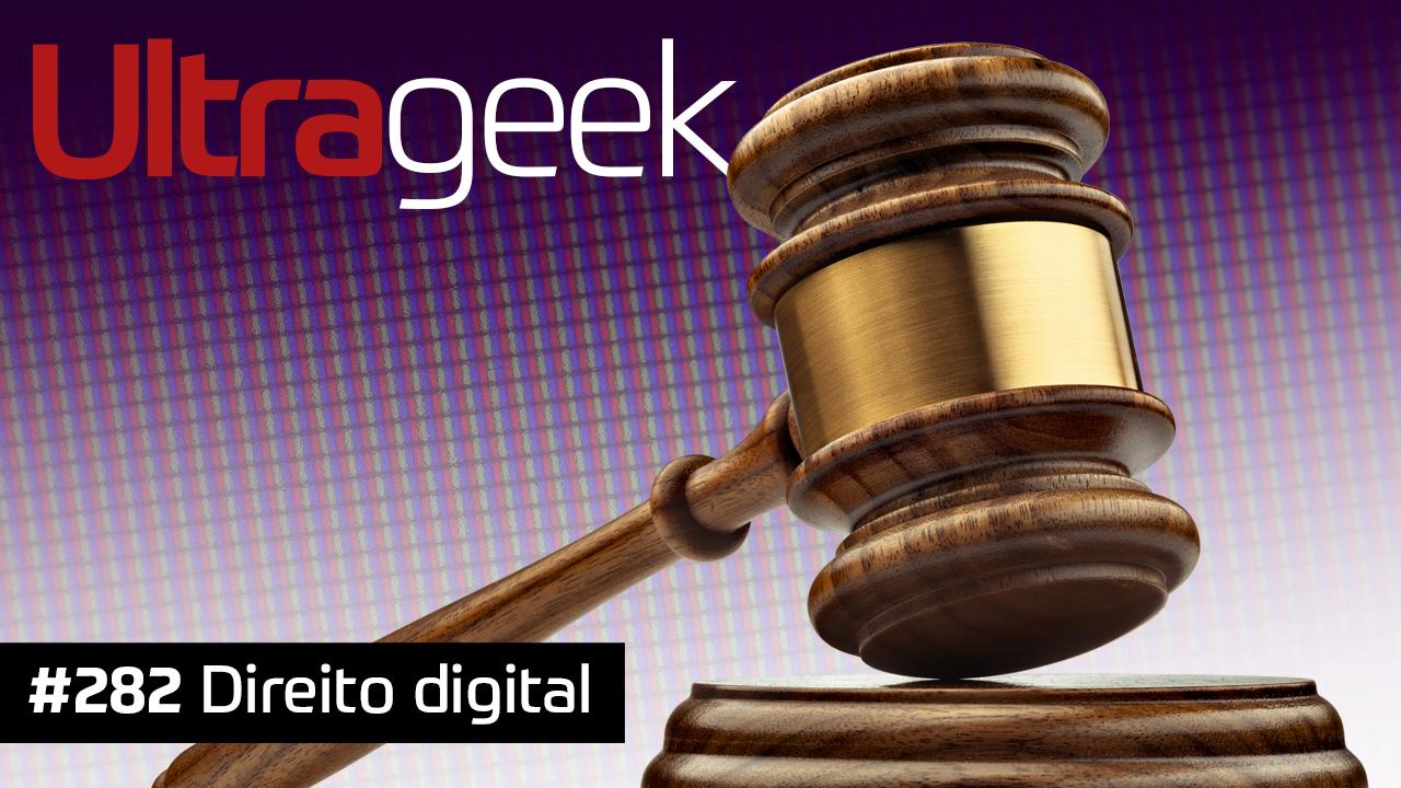 Ultrageek #282 – Direito digital
