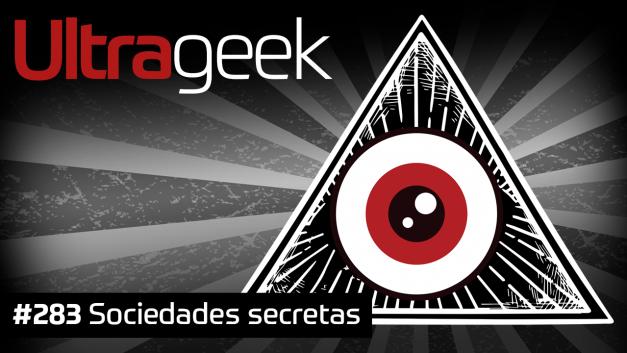 Ultrageek 283 – Sociedades secretas
