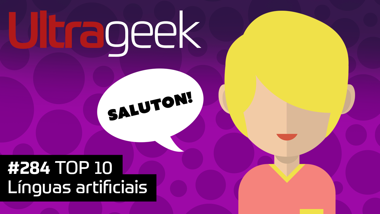 Ultrageek 284 – TOP 10 Línguas artificiais