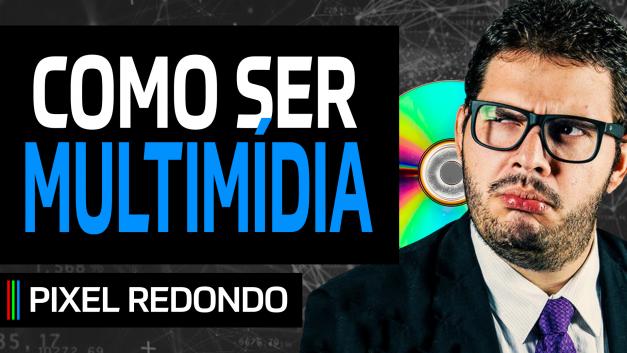 Pixel Redondo 04 – Ser multimídia (Com Jacaré Banguela)