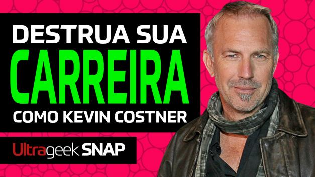 Como DESTRUIR sua carreira de sucesso com Kevin Costner