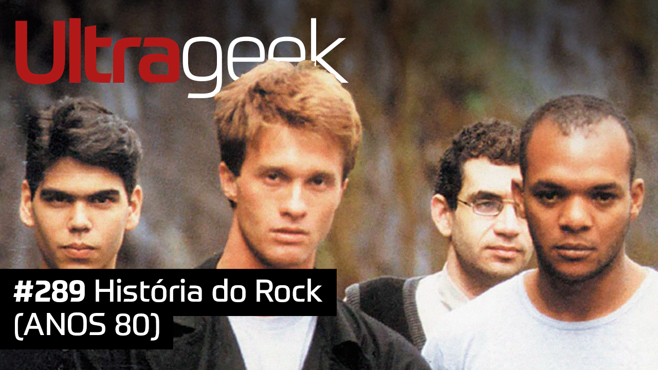 Ultrageek #289 – História do Rock (ANOS 80)