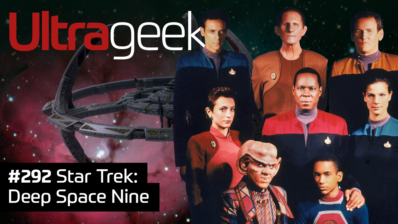 Ultrageek #292 – Star Trek: Deep Space Nine