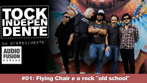 "Tock Independente 01 – Flying Chair e o rock ""old school"""
