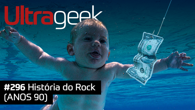 Ultrageek #296 – História do Rock (ANOS 90)